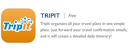 Trip It - Free - TripIt organizes all your travel plans in one simple place. Just forward your travel confirmation emails, and it will create a detailed daily itinerary!