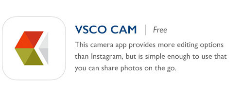 VSCO Cam - Free - This camera app provides more editing options than Instagram, but is simple enough to use that you can share photos on the go.