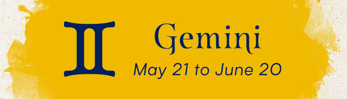 Gemini, May 21 to June 20